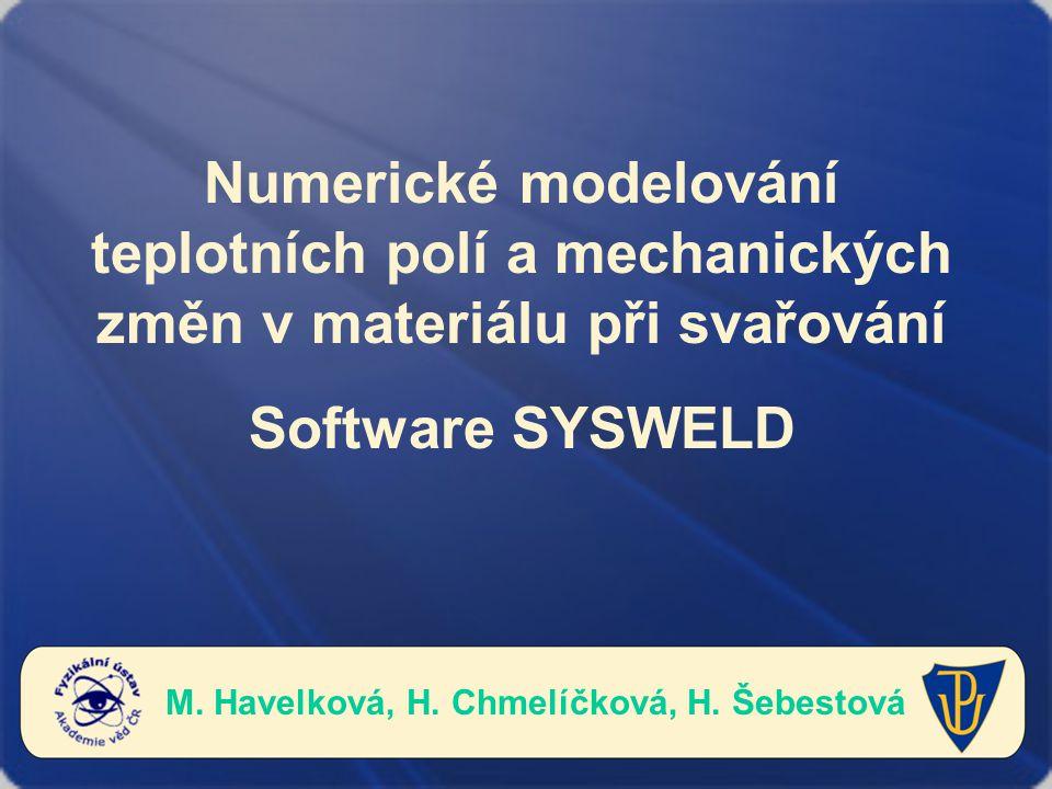 Numerické modelování teplotních polí a mechanických změn v materiálu při svařování Software SYSWELD M. Havelková, H. Chmelíčková, H. Šebestová