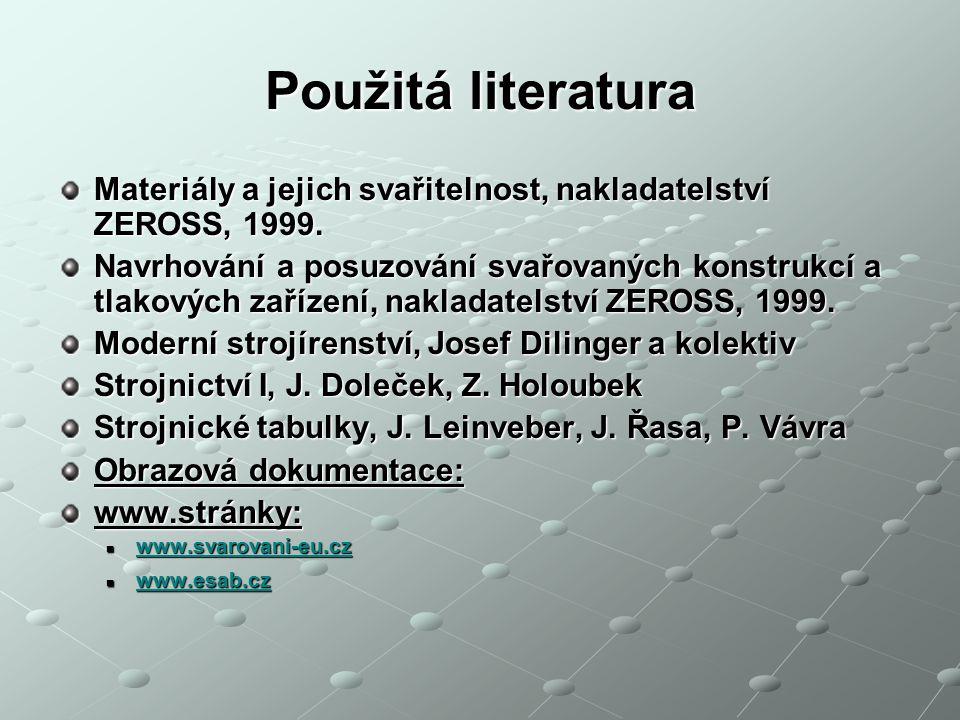 Použitá literatura Materiály a jejich svařitelnost, nakladatelství ZEROSS, 1999. Navrhování a posuzování svařovaných konstrukcí a tlakových zařízení,