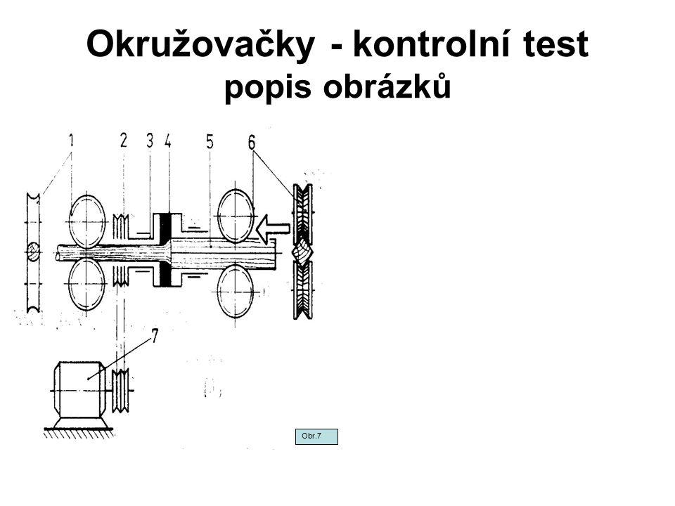 Okružovačky - kontrolní test popis obrázků Obr.7