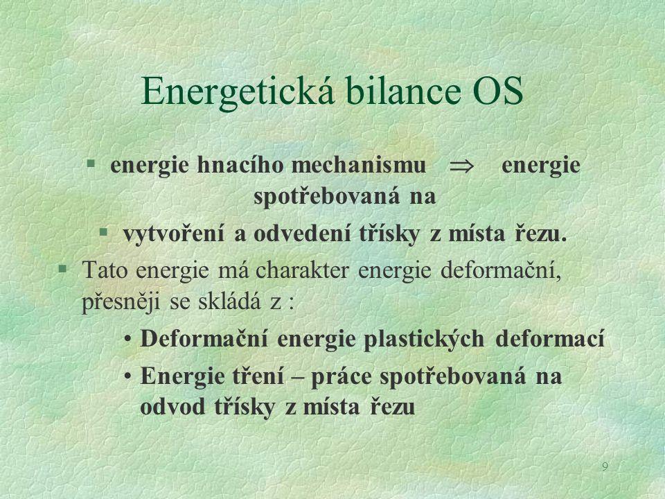 9 Energetická bilance OS §energie hnacího mechanismu  energie spotřebovaná na §vytvoření a odvedení třísky z místa řezu. §Tato energie má charakter e