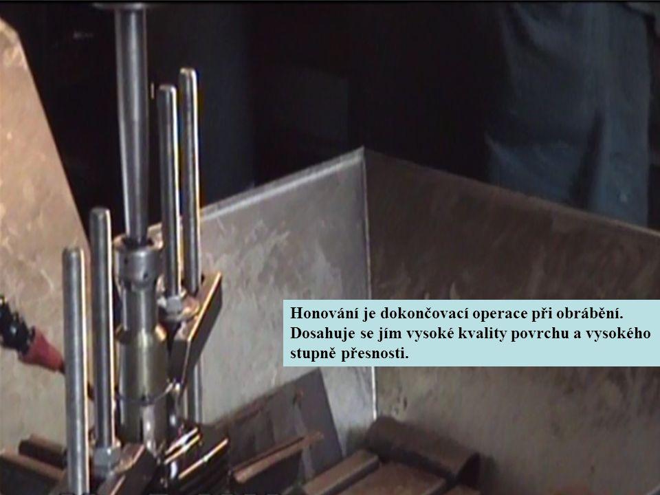Honování je dokončovací operace při obrábění. Dosahuje se jím vysoké kvality povrchu a vysokého stupně přesnosti.