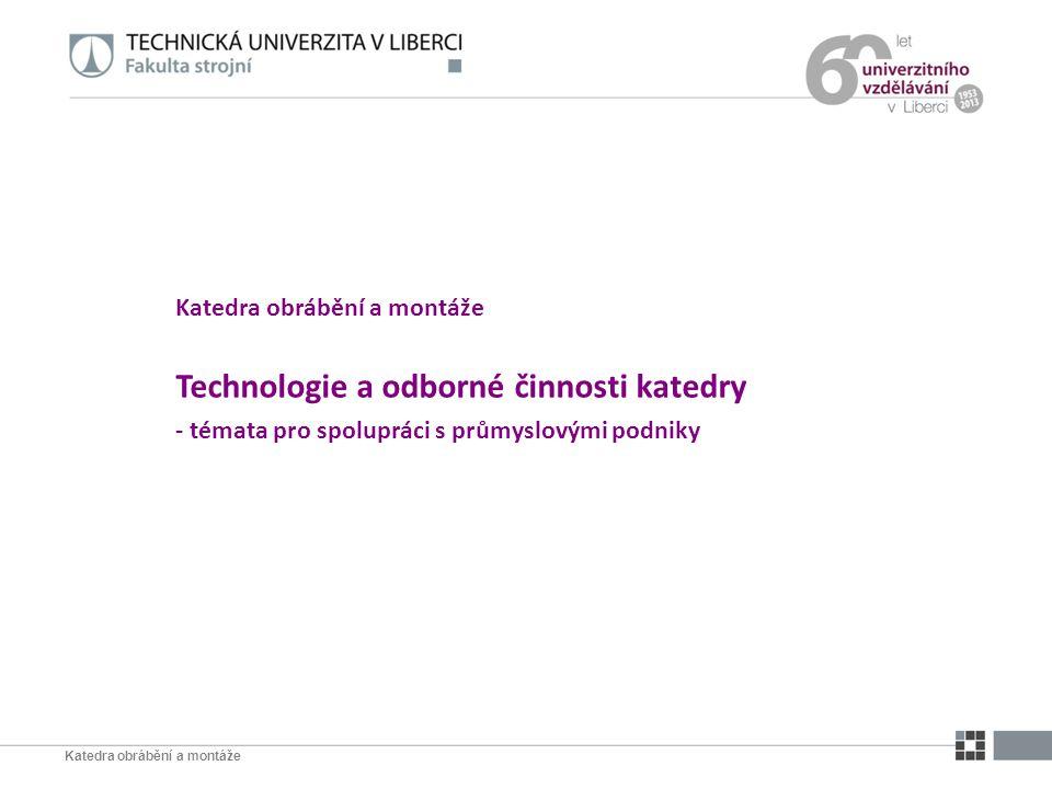 Katedra obrábění a montáže Technologie a odborné činnosti katedry - témata pro spolupráci s průmyslovými podniky