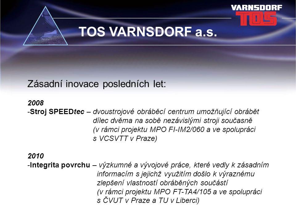 TOS VARNSDORF a.s. Zásadní inovace posledních let: 2008 -Stroj SPEEDtec – dvoustrojové obráběcí centrum umožňující obrábět dílec dvěma na sobě nezávis