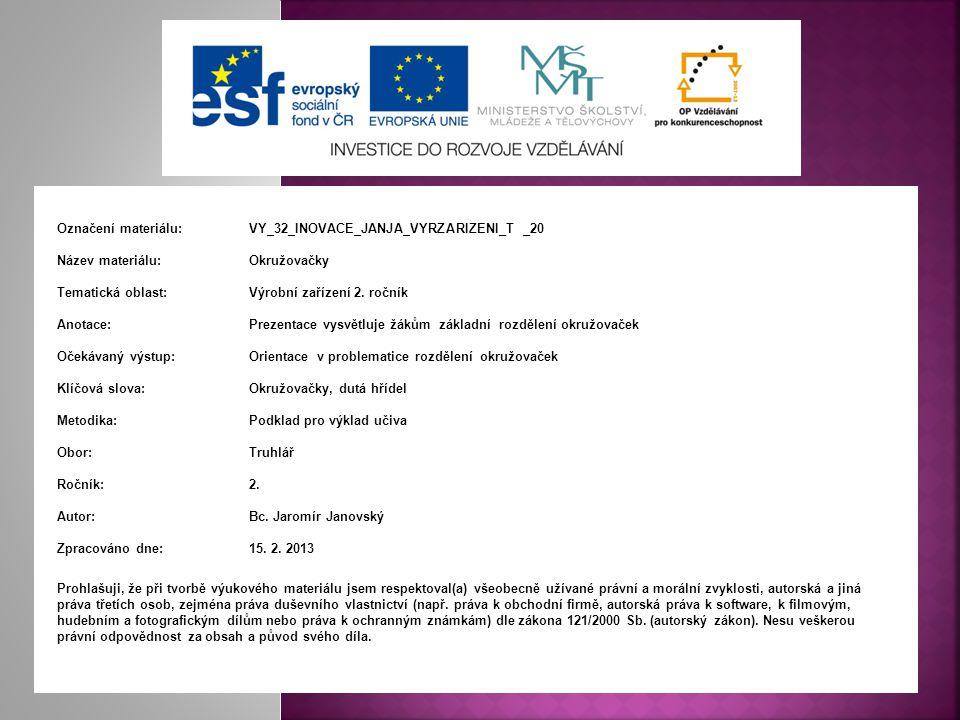 Označení materiálu: VY_32_INOVACE_JANJA_VYRZARIZENI_T _20 Název materiálu:Okružovačky Tematická oblast:Výrobní zařízení 2. ročník Anotace:Prezentace v
