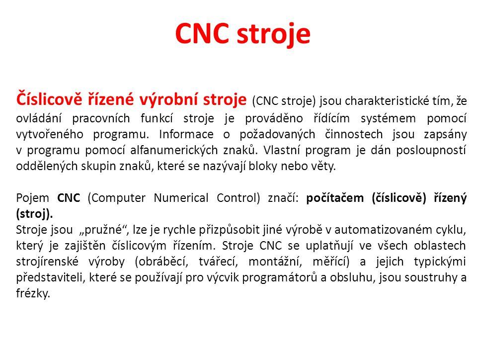 CNC stroje Číslicově řízené výrobní stroje (CNC stroje) jsou charakteristické tím, že ovládání pracovních funkcí stroje je prováděno řídícím systémem