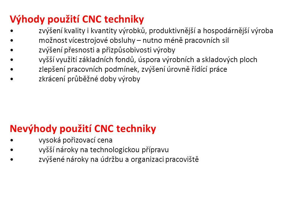 Nevýhody použití CNC techniky vysoká pořizovací cena vyšší nároky na technologickou přípravu zvýšené nároky na údržbu a organizaci pracoviště Výhody p