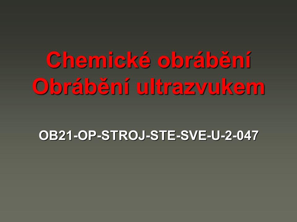 Chemické obrábění Chemické obrábění se používá pro leptání a termické odstraňování otřepů.