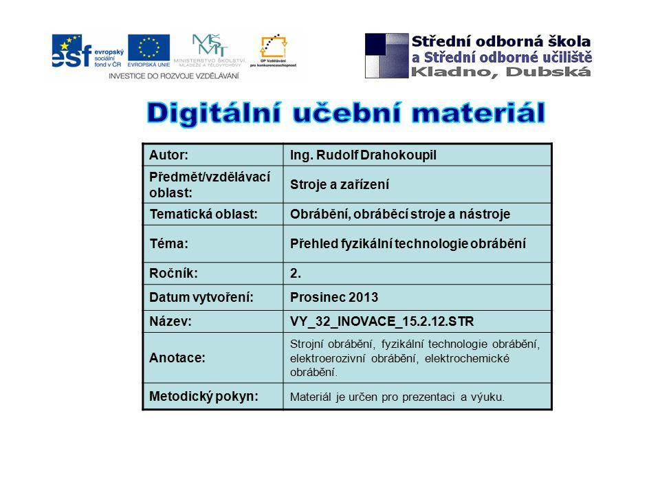 Autor:Ing. Rudolf Drahokoupil Předmět/vzdělávací oblast: Stroje a zařízení Tematická oblast:Obrábění, obráběcí stroje a nástroje Téma:Přehled fyzikáln