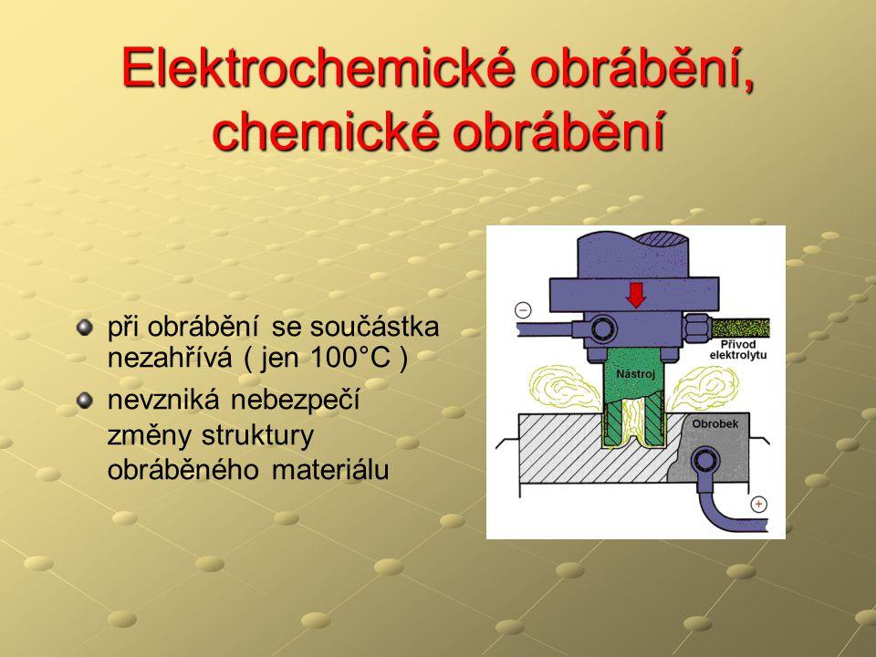 Elektrochemické obrábění, chemické obrábění pasivní vrstva z obrobku ( anody) se soustavně odstraňuje otáčejícím se nástrojem přivádí se proud elektrolytu s rozptýlenými brusivem b) otáčející se elektrodou