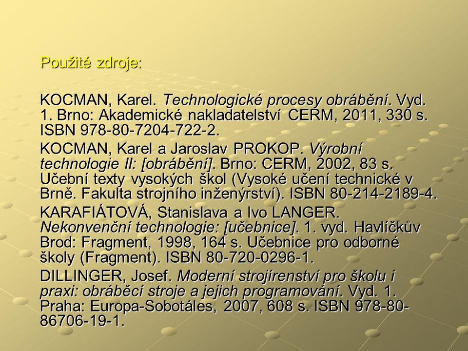Použité zdroje: KOCMAN, Karel. Technologické procesy obrábění. Vyd. 1. Brno: Akademické nakladatelství CERM, 2011, 330 s. ISBN 978-80-7204-722-2. KOCM