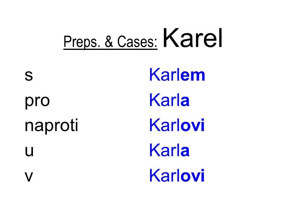 Preps. & Cases: Karel s pro naproti u v Karlem Karla Karlovi Karla Karlovi