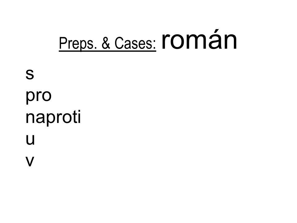 Preps. & Cases: román s pro naproti u v