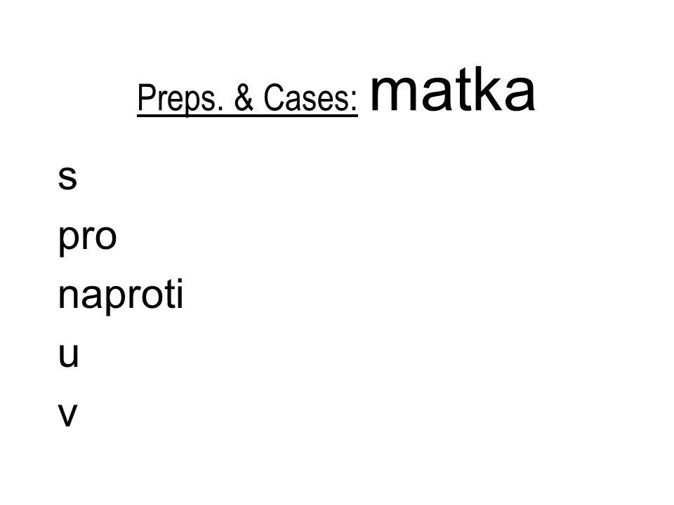 Preps. & Cases: matka s pro naproti u v