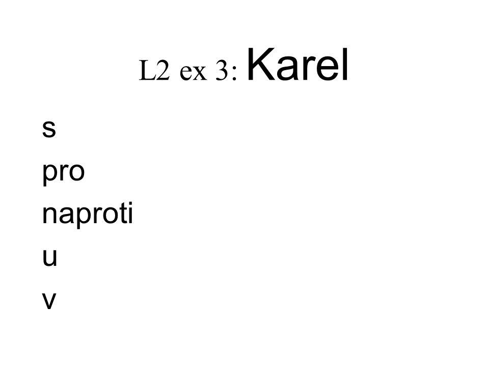L2 ex 3: Karel s pro naproti u v
