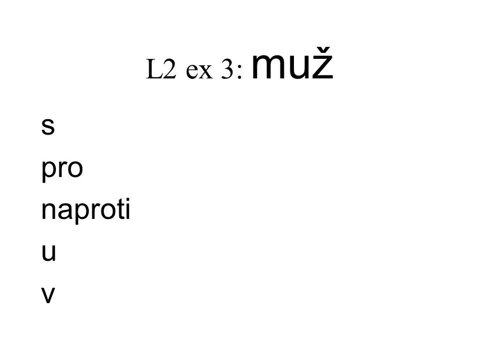 L2 ex 3: muž s pro naproti u v