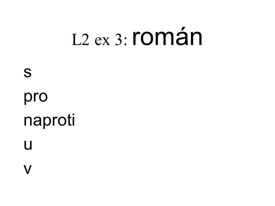 L2 ex 3: román s pro naproti u v