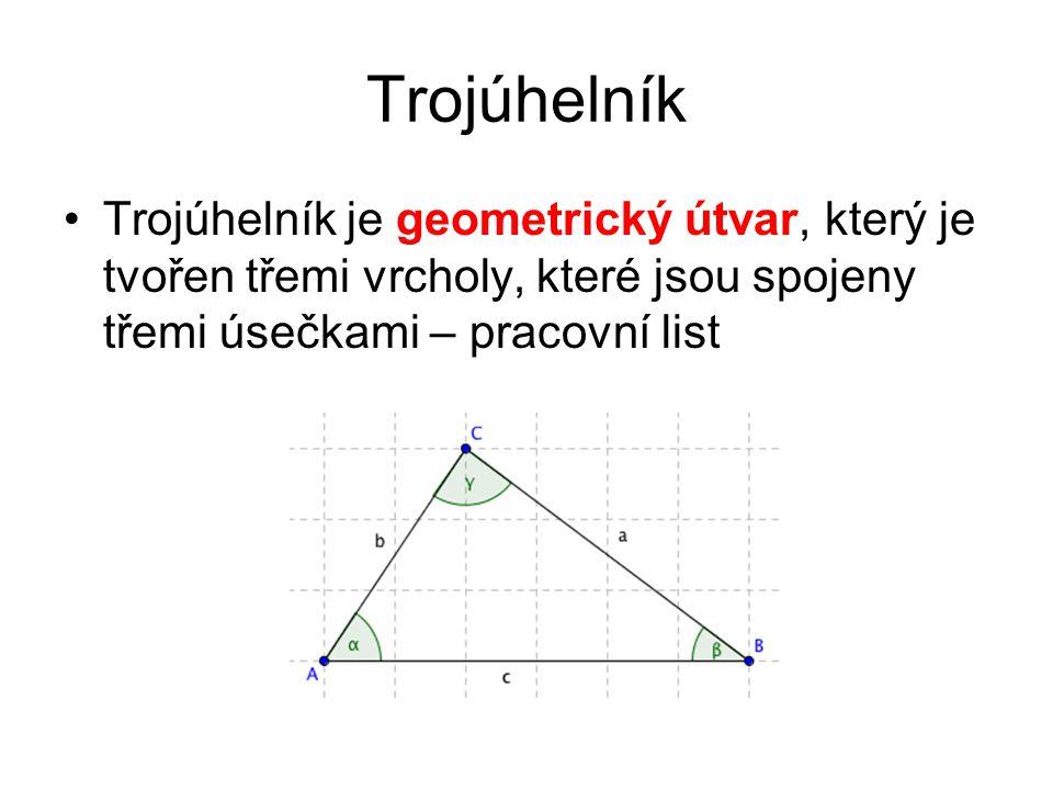 Trojúhelník Trojúhelník je geometrický útvar, který je tvořen třemi vrcholy, které jsou spojeny třemi úsečkami – pracovní list