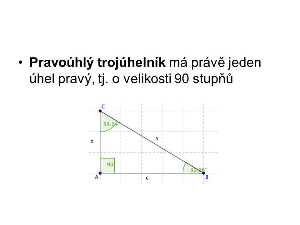 Pravoúhlý trojúhelník má právě jeden úhel pravý, tj. o velikosti 90 stupňů