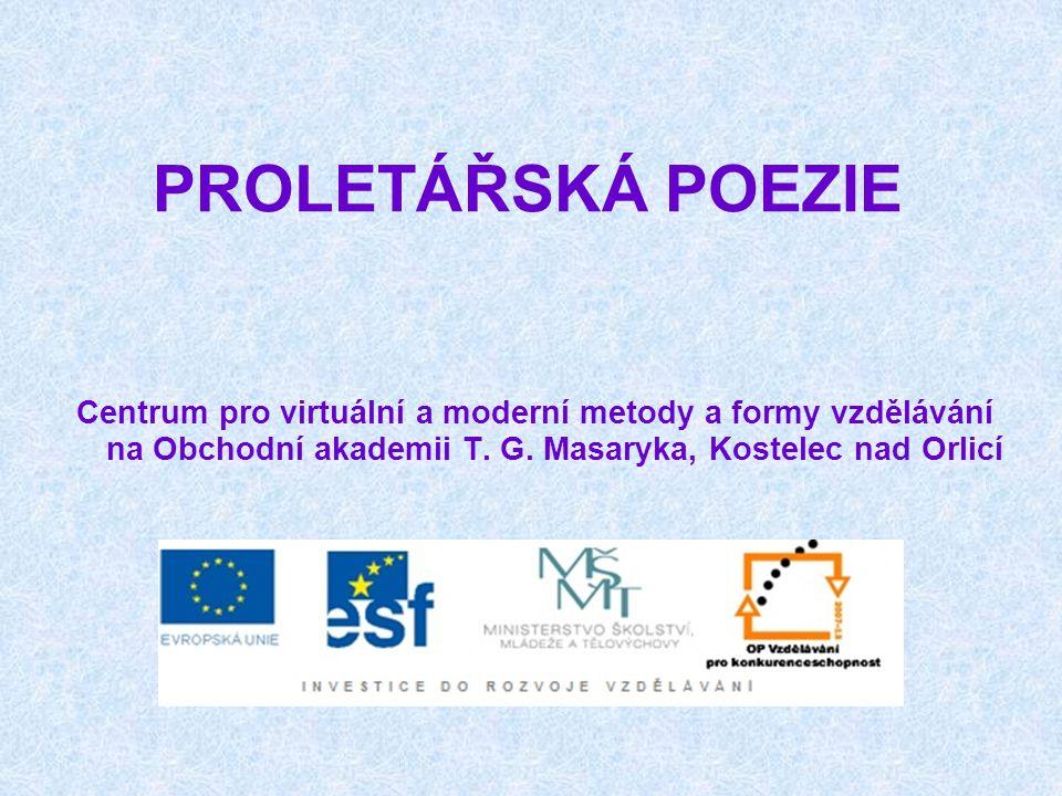 PROLETÁŘSKÁ POEZIE Centrum pro virtuální a moderní metody a formy vzdělávání na Obchodní akademii T. G. Masaryka, Kostelec nad Orlicí