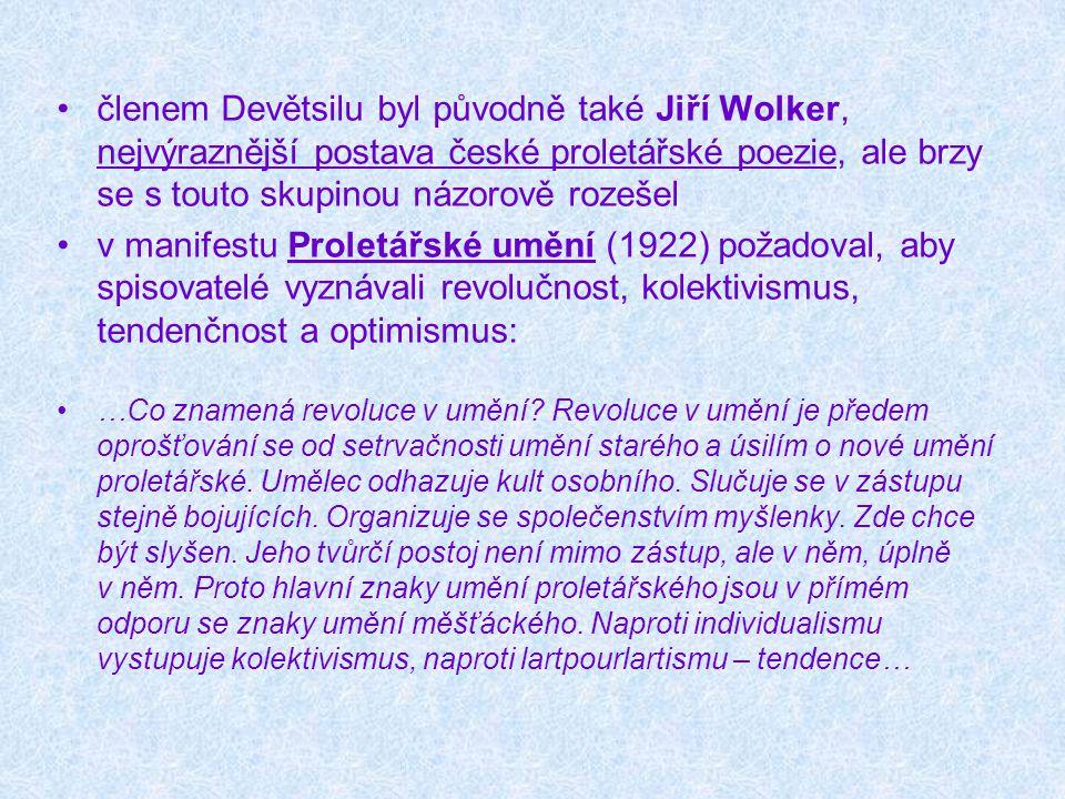 členem Devětsilu byl původně také Jiří Wolker, nejvýraznější postava české proletářské poezie, ale brzy se s touto skupinou názorově rozešel v manifes
