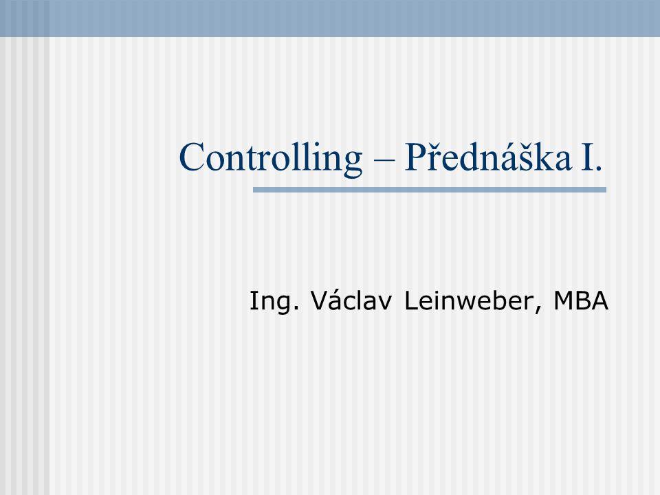 Controlling – Přednáška I. Ing. Václav Leinweber, MBA