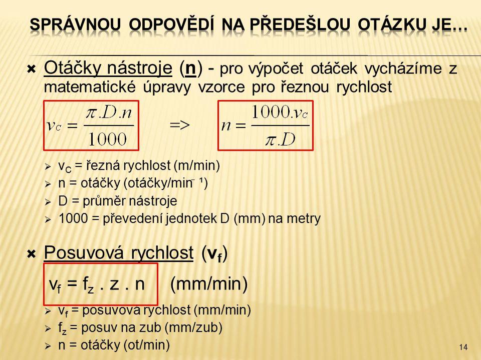  Otáčky nástroje (n) - pro výpočet otáček vycházíme z matematické úpravy vzorce pro řeznou rychlost   v C = řezná rychlost (m/min)  n = otáčky (o