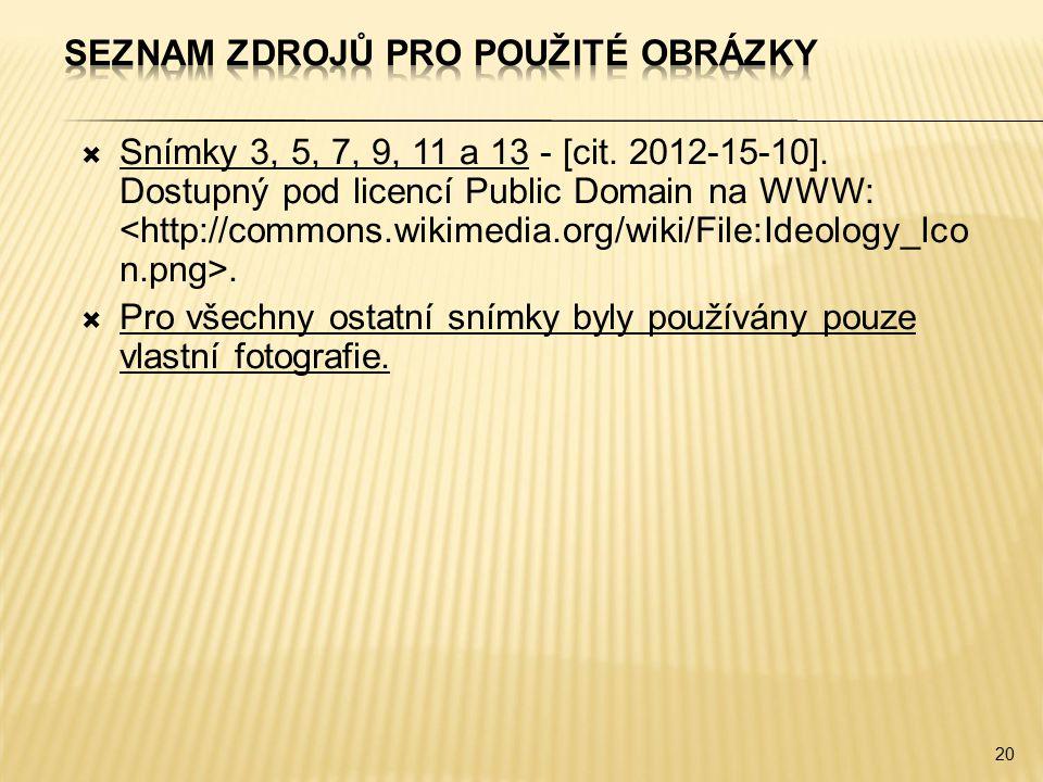  Snímky 3, 5, 7, 9, 11 a 13 - [cit. 2012-15-10]. Dostupný pod licencí Public Domain na WWW:.  Pro všechny ostatní snímky byly používány pouze vlastn