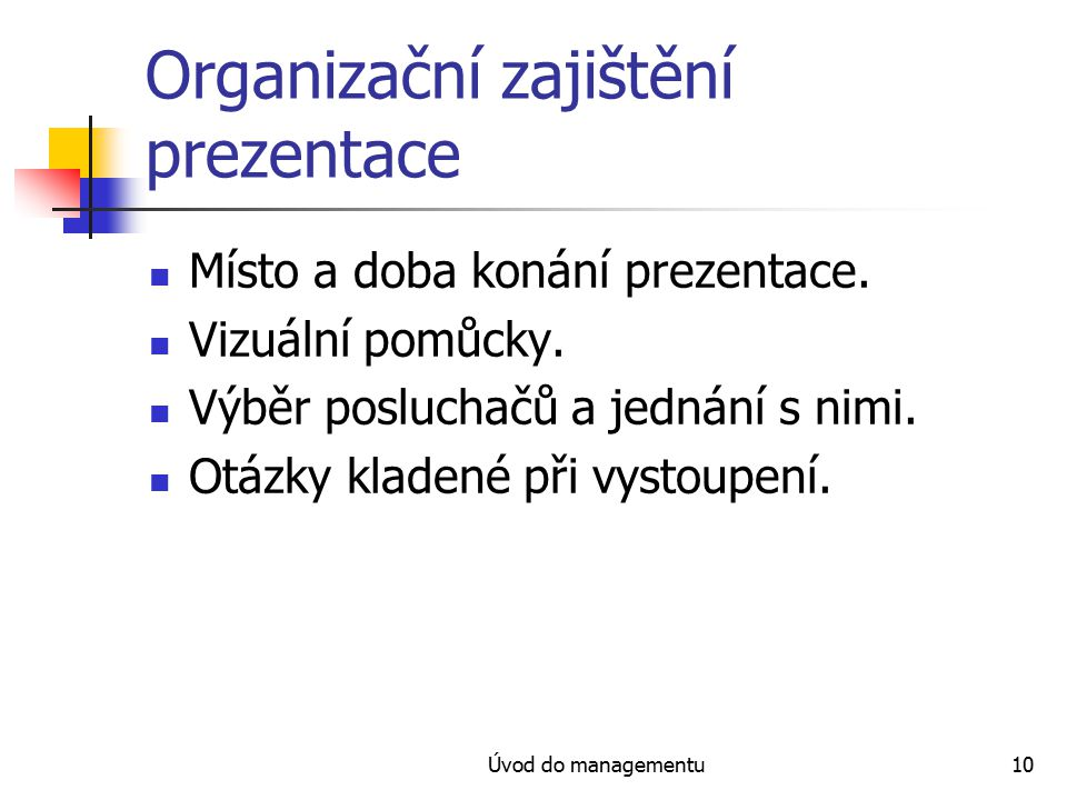 Úvod do managementu10 Organizační zajištění prezentace Místo a doba konání prezentace.