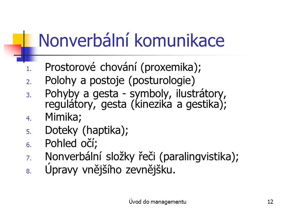 Úvod do managementu12 Nonverbální komunikace 1.Prostorové chování (proxemika); 2.