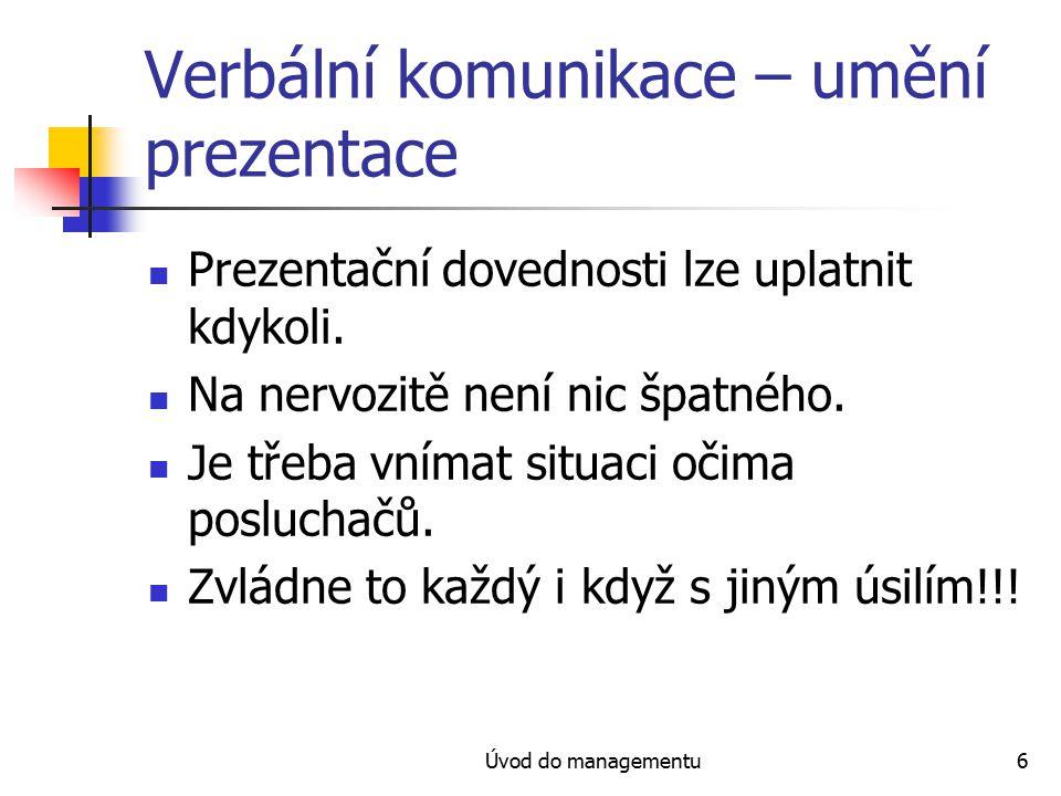 Úvod do managementu6 Verbální komunikace – umění prezentace Prezentační dovednosti lze uplatnit kdykoli.