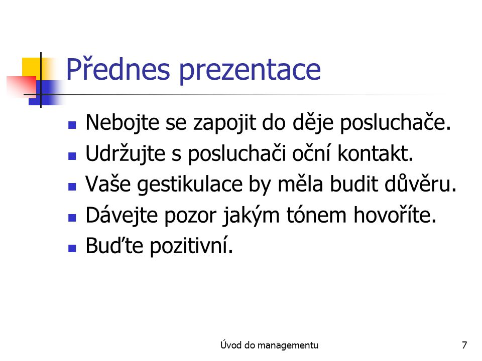 Úvod do managementu7 Přednes prezentace Nebojte se zapojit do děje posluchače.