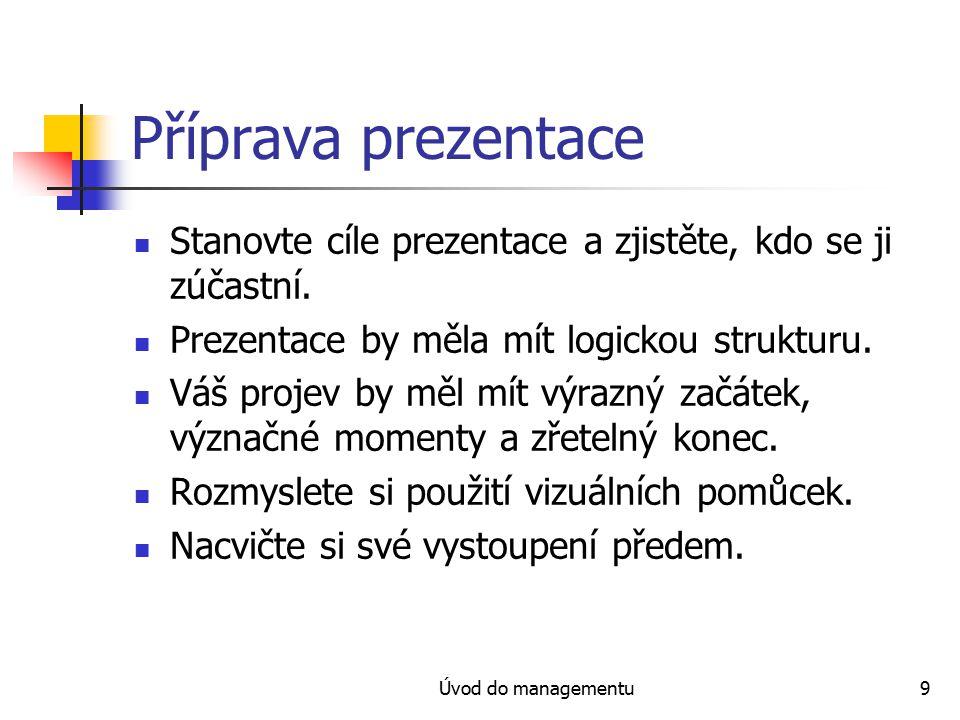 Úvod do managementu9 Příprava prezentace Stanovte cíle prezentace a zjistěte, kdo se ji zúčastní.