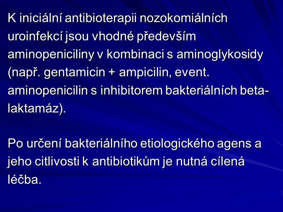 K iniciální antibioterapii nozokomiálních uroinfekcí jsou vhodné především aminopeniciliny v kombinaci s aminoglykosidy (např. gentamicin + ampicilin,