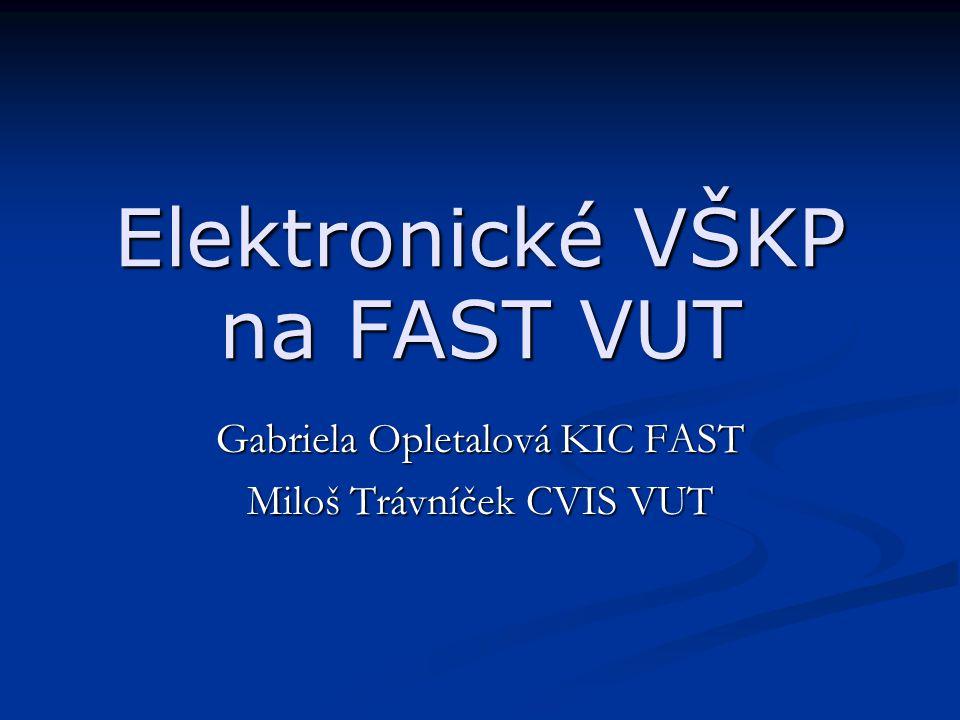 Elektronické VŠKP na FAST VUT Gabriela Opletalová KIC FAST Miloš Trávníček CVIS VUT