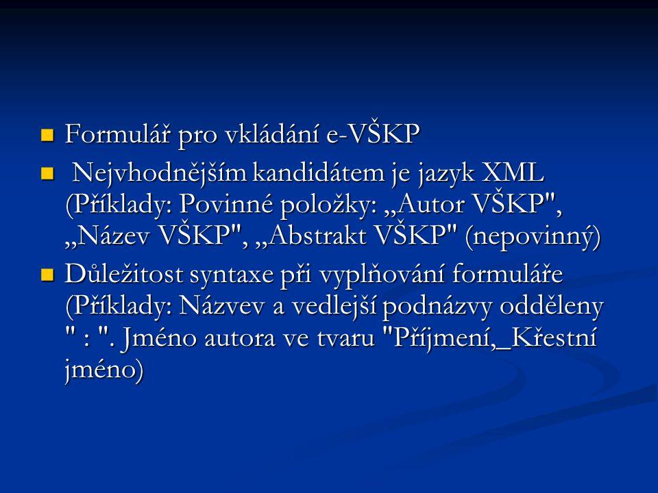 """Důležitá povinná metadata též """"Předmětový popis VŠKP (klíčová slova v ČJ i AJ), naproti tomu """"Systematický popis VŠKP (MDT, DDT...) Důležitá povinná metadata též """"Předmětový popis VŠKP (klíčová slova v ČJ i AJ), naproti tomu """"Systematický popis VŠKP (MDT, DDT...) Metadata """"Formát VŠKP , prozatím nepovinný - v současnosti nejsou vyhraněné poadavky."""