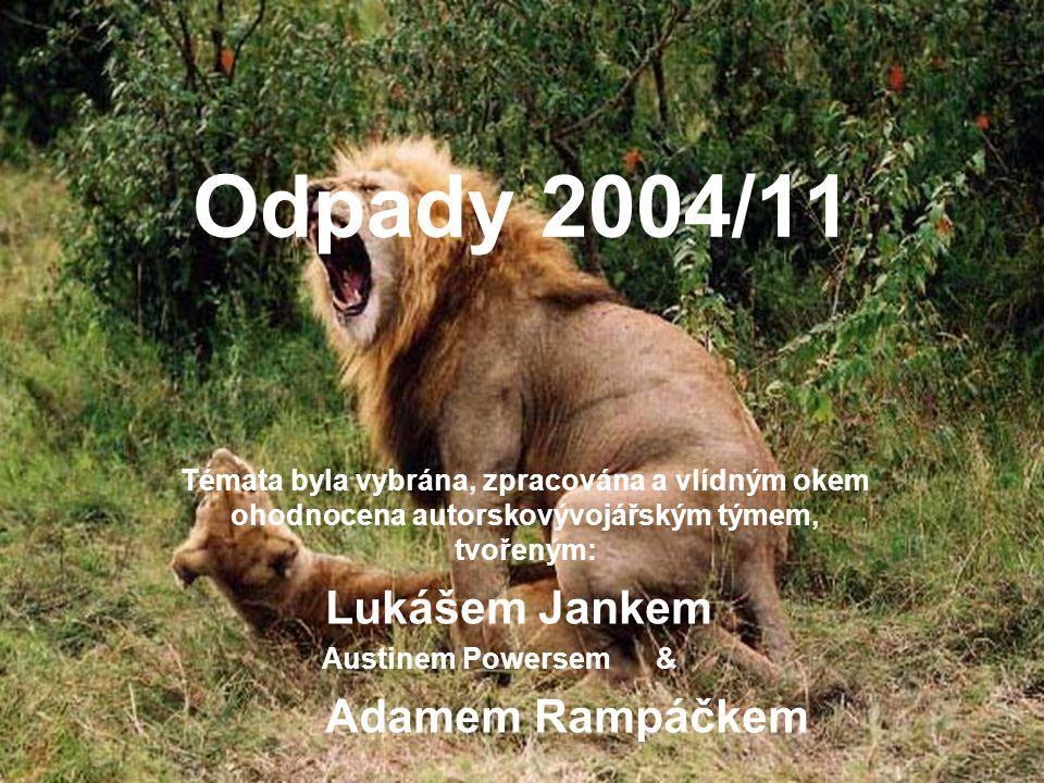 Odpady 2004/11 Témata byla vybrána, zpracována a vlídným okem ohodnocena autorskovývojářským týmem, tvořeným: Lukášem Jankem Austinem Powersem & Adamem Rampáčkem