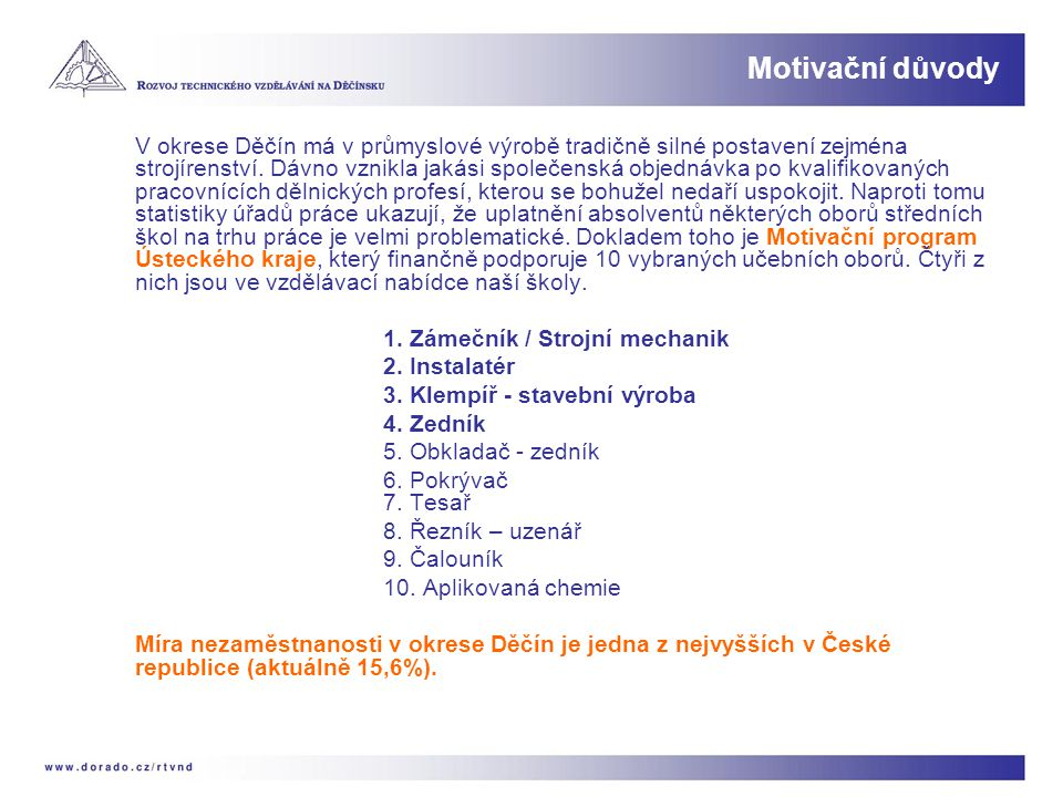 V okrese Děčín má v průmyslové výrobě tradičně silné postavení zejména strojírenství. Dávno vznikla jakási společenská objednávka po kvalifikovaných p