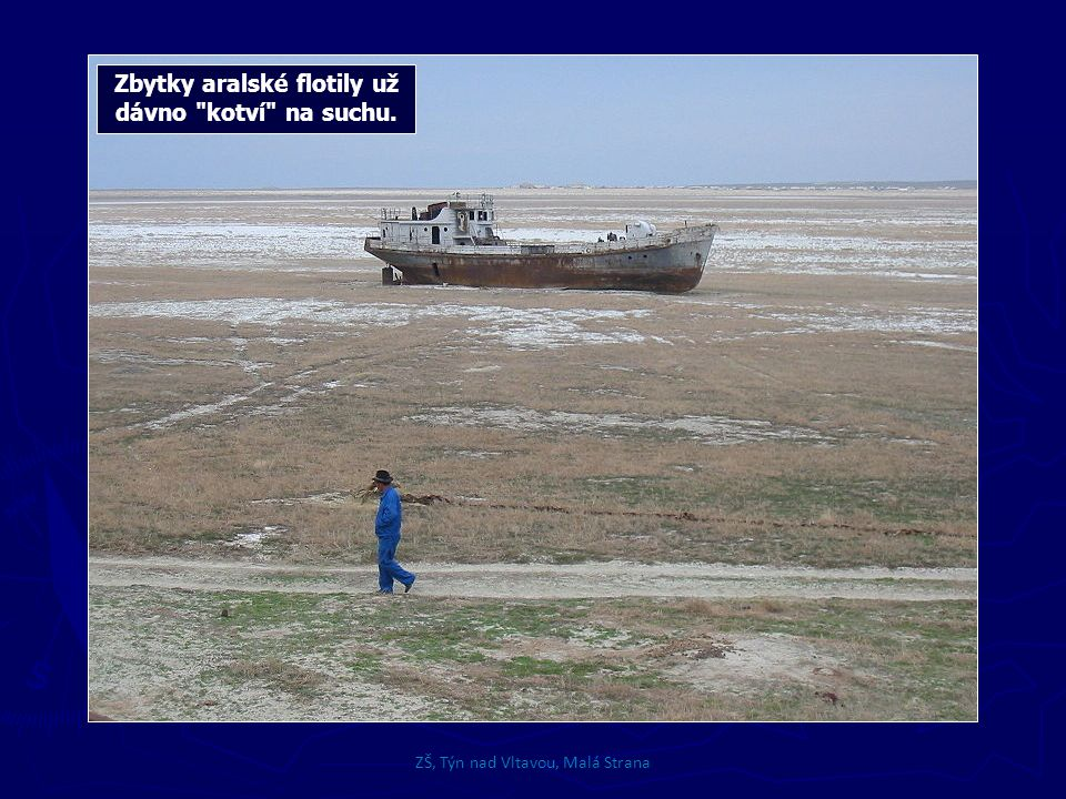 Zbytky aralské flotily už dávno kotví na suchu. ZŠ, Týn nad Vltavou, Malá Strana