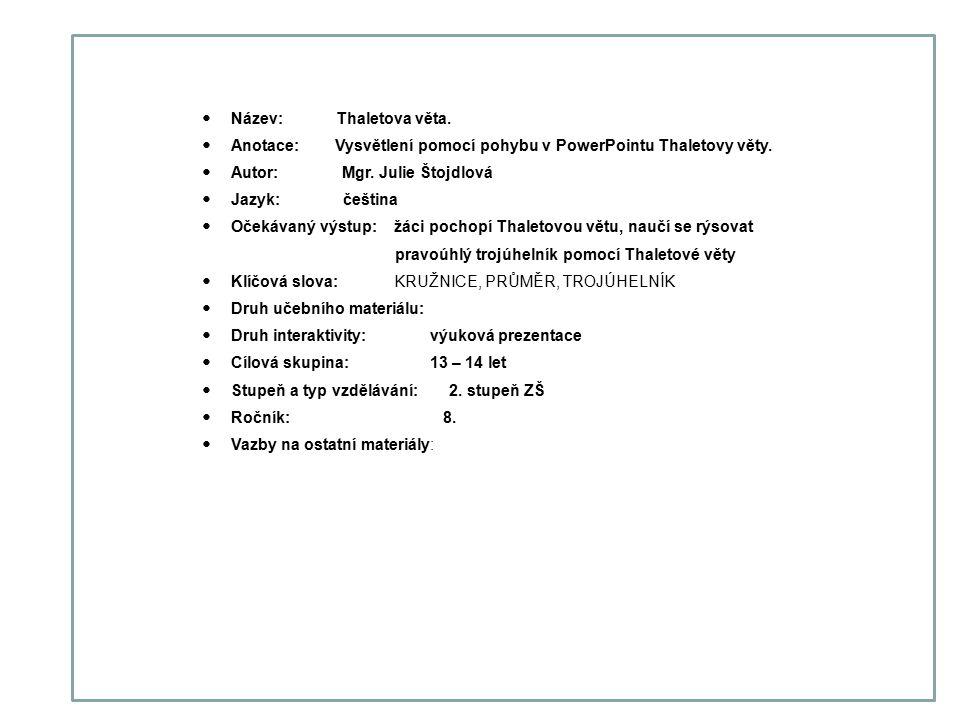 Název: Thaletova věta.Anotace: Vysvětlení pomocí pohybu v PowerPointu Thaletovy věty.