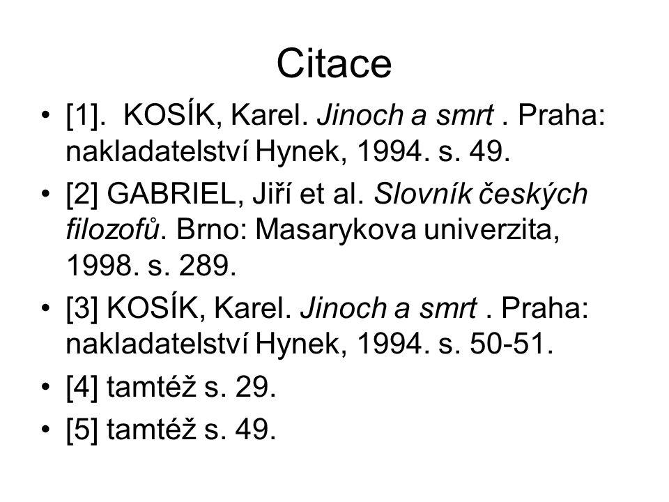 Citace [1]. KOSÍK, Karel. Jinoch a smrt. Praha: nakladatelství Hynek, 1994.