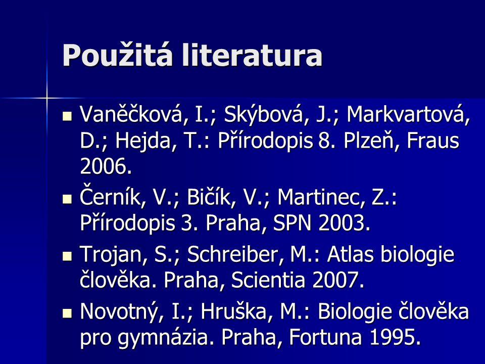 Použitá literatura Vaněčková, I.; Skýbová, J.; Markvartová, D.; Hejda, T.: Přírodopis 8. Plzeň, Fraus 2006. Vaněčková, I.; Skýbová, J.; Markvartová, D