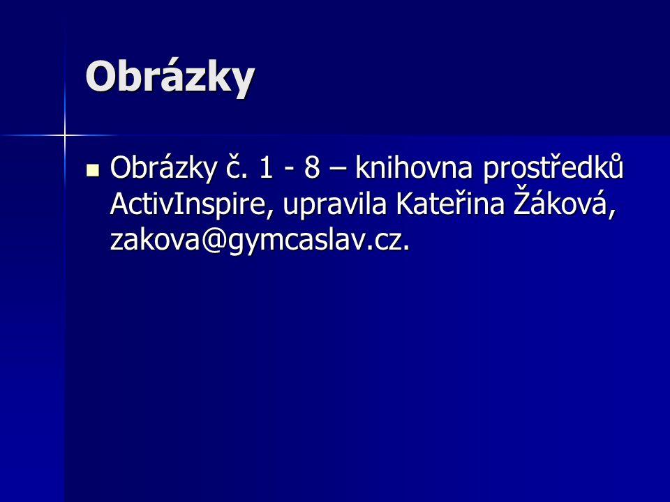 Obrázky Obrázky č. 1 - 8 – knihovna prostředků ActivInspire, upravila Kateřina Žáková, zakova@gymcaslav.cz. Obrázky č. 1 - 8 – knihovna prostředků Act