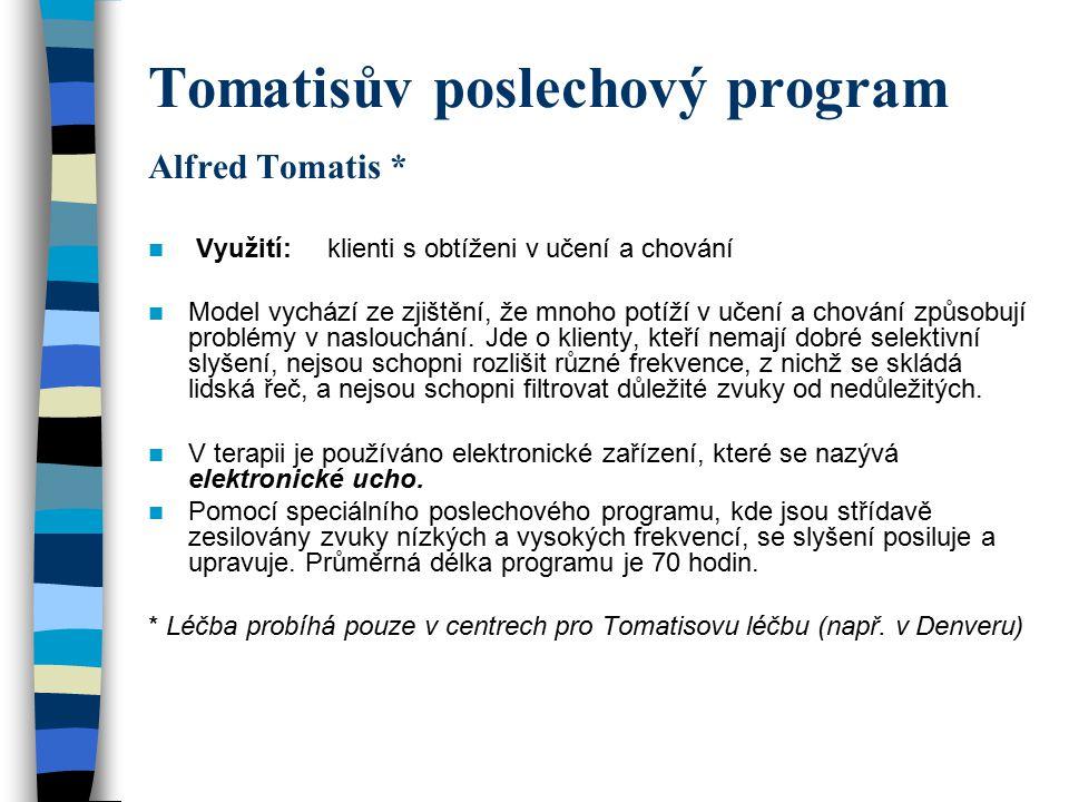 Tomatisův poslechový program Alfred Tomatis * Využití: klienti s obtíženi v učení a chování Model vychází ze zjištění, že mnoho potíží v učení a chová