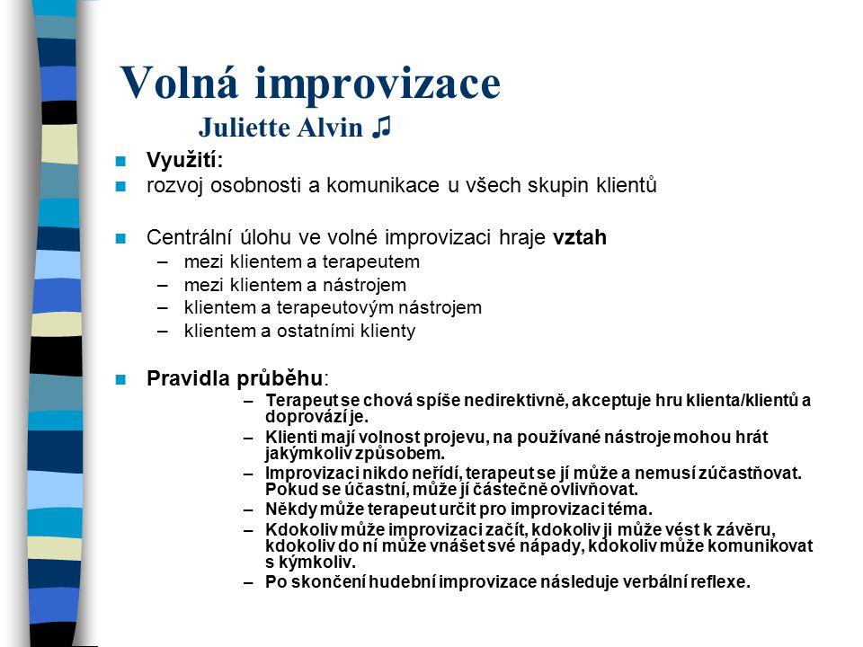 Volná improvizace Juliette Alvin ♫ Využití: rozvoj osobnosti a komunikace u všech skupin klientů Centrální úlohu ve volné improvizaci hraje vztah –mez