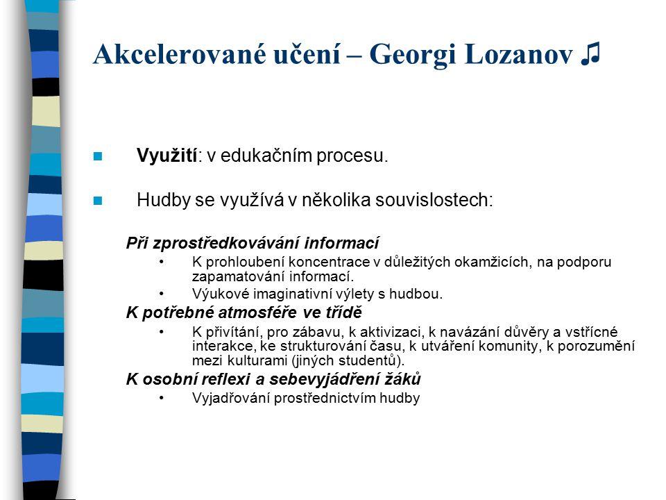 Akcelerované učení – Georgi Lozanov ♫ Využití: v edukačním procesu. Hudby se využívá v několika souvislostech: Při zprostředkovávání informací K prohl