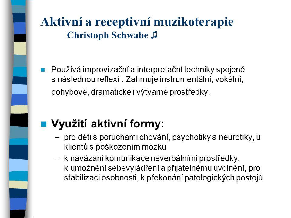 Aktivní a receptivní muzikoterapie Christoph Schwabe ♫ Používá improvizační a interpretační techniky spojené s následnou reflexí. Zahrnuje instrumentá