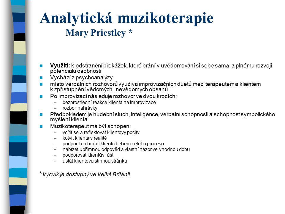 Analytická muzikoterapie Mary Priestley * Využití: k odstranění překážek, které brání v uvědomování si sebe sama a plnému rozvoji potenciálu osobnosti