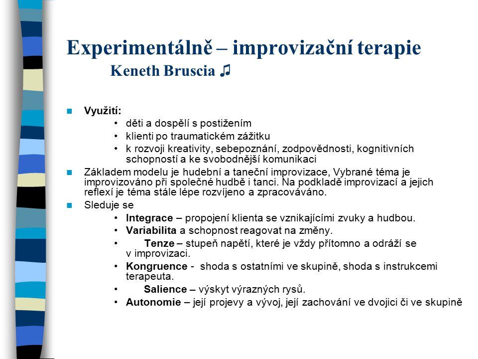 Experimentálně – improvizační terapie Keneth Bruscia ♫ Využití: děti a dospělí s postižením klienti po traumatickém zážitku k rozvoji kreativity, sebe