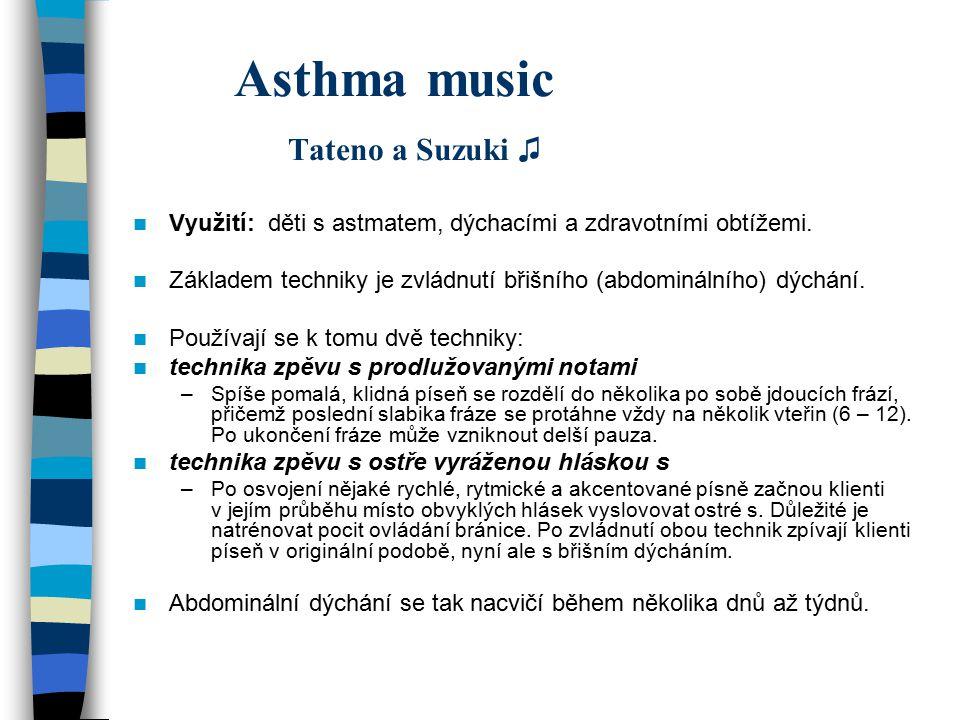 Asthma music Tateno a Suzuki ♫ Využití: děti s astmatem, dýchacími a zdravotními obtížemi. Základem techniky je zvládnutí břišního (abdominálního) dýc