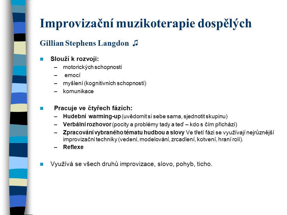 Improvizační muzikoterapie dospělých Gillian Stephens Langdon ♫ Slouží k rozvoji: –motorických schopností – emocí –myšlení (kognitivních schopností) –